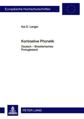 Kontrastive Phonetik: Deutsch - Brasilianisches Portugiesisch  by  Kai Langer