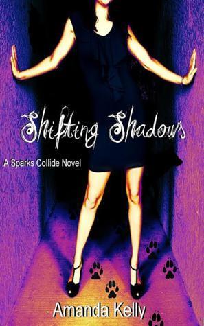 Shifting Shadows (Sparks Collide, #1) Amanda Kelly