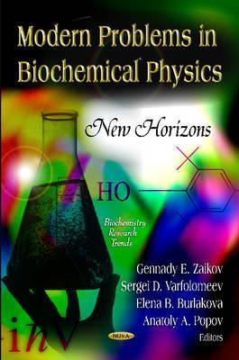 Modern Problems in Biochemical Physics: New Horizons  by  Gennady E. Zaikov