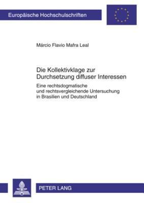 Die Kollektivklage Zur Durchsetzung Diffuser Interessen: Eine Rechtsdogmatische Und Rechtsvergleichende Untersuchung in Brasilien Und Deutschland  by  Marcio Flavio Mafra Leal