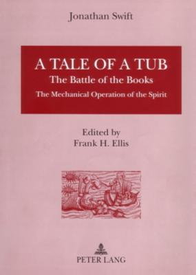 A Tale of a Tub: The Battle of the Books the Mechanical Operation of the Spirit Edited Frank H. Ellis by Jonathan Swift