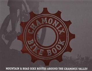Chamonix Bike Book: Mountain & Road Bike Routes Around the Chamonix Valley. Tom Wilson-North Tom Wilson-North