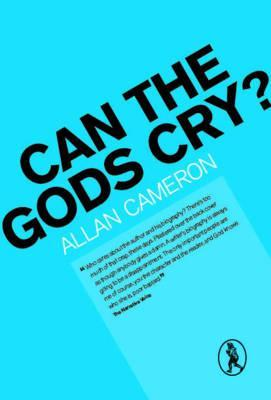 Can The Gods Cry?  by  Allan Cameron