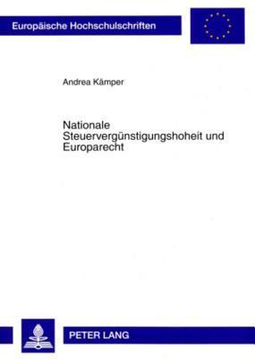 Nationale Steuerverguenstigungshoheit Und Europarecht: Vereinbarkeit Der Beschraenkung Von Steuerverguenstigungen Auf Inlandssachverhalte Mit Den Grundfreiheiten Des Eg-Vertrages  by  Andrea Kaemper