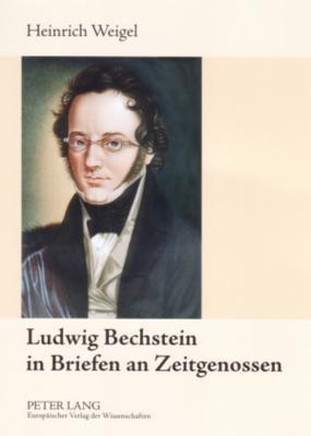 Ludwig Bechstein in Briefen an Zeitgenossen  by  Heinrich Weigel