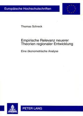 Empirische Relevanz Neuerer Theorien Regionaler Entwicklung: Eine Oekonometrische Analyse  by  Thomas Schreck