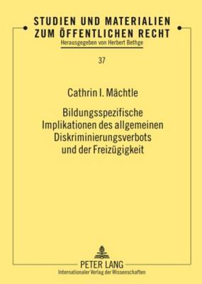 Bildungsspezifische Implikationen Des Allgemeinen Diskriminierungsverbots Und Der Freizuegigkeit  by  Cathrin I. M