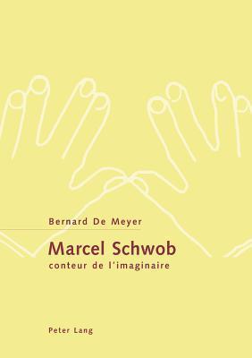 Marcel Schwob, Conteur de LImaginaire  by  Bernard Meyer
