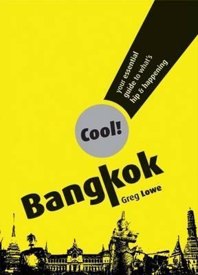 Cool! Bangkok: Your Essential Guide to Whats Hip and Happening  by  Greg Lowe