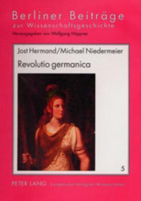 Revolutio Germanica: Die Sehnsucht Nach Der Alten Freiheit Der Germanen. 1750-1820  by  Michael Niedermeier