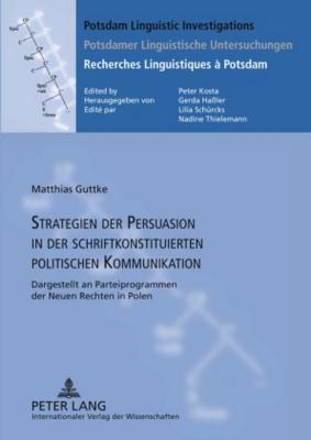 Strategien Der Persuasion in Der Schriftkonstituierten Politischen Kommunikation: Dargestellt an Parteiprogrammen Der Neuen Rechten in Polen Matthias Guttke
