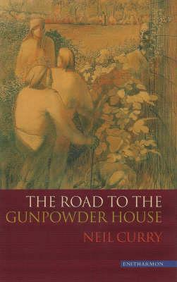 The Road to the Gunpowder House  by  Neil Curry