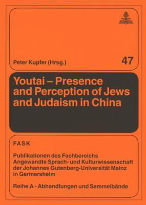 Youtai - Presence and Perception of Jews and Judaism in China  by  Peter Kupfer