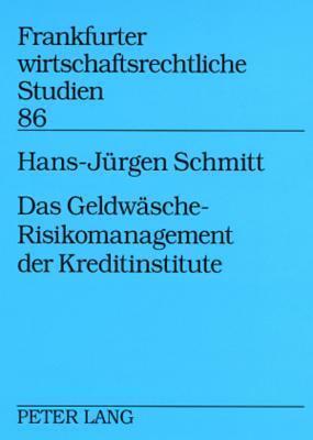 Das Geldwaesche-Risikomanagement Der Kreditinstitute  by  Hans-Juergen Schmitt