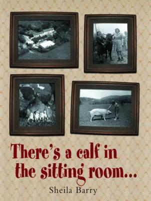 Theres a Calf in the Sitting Room  by  Sheila Barry