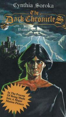 The Dark Chronicles Volume 1: The Beginning  by  Cynthia Soroka