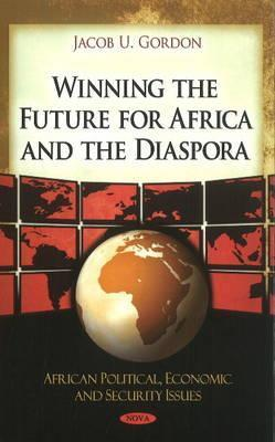 Winning the Future for Africa and the Diaspora  by  Jacob U. Gordon