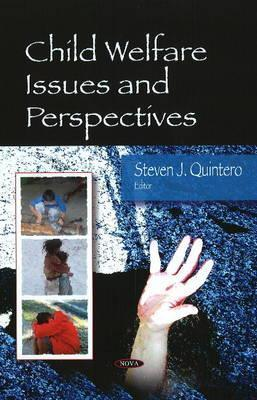Child Welfare Issues and Perspectives. Edited Steven J. Quintero by Steven J. Quintero