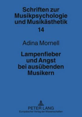 Lampenfieber Und Angst Bei Ausuebenden Musikern: Kritische Uebersicht Ueber Die Forschung Adina Mornell