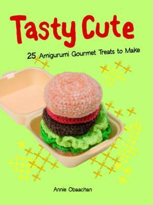 Tasty Cute: 25 Amigurumi Gourmet Treats to Make  by  Annie Obaachan
