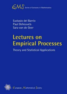 Lectures on Empirical Processes: Theory and Statistical Applications  by  Eustasio Del Barrio