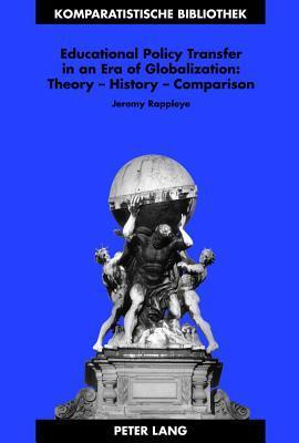 Educational Policy Transfer in an Era of Globalization: Theory - History - Comparison  by  Jeremy Rappleye