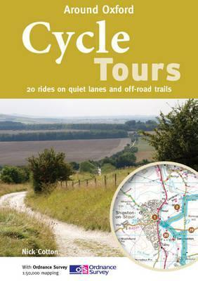 Cycle Tours Around Oxford: 20 Rides on Quiet Lanes and Off-Road Trails  by  Nick Cotton