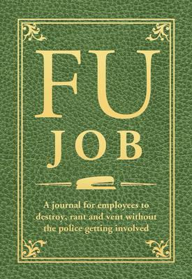 FU Job: A journal for employees to destroy, rant and vent without losing their jobs  by  Alex A. Lluch