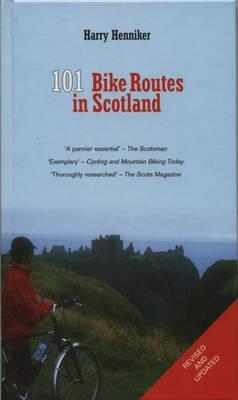 101 Bike Routes in Scotland  by  Harry Henniker