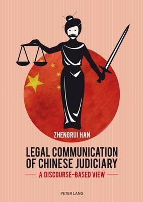 Legal Communication of Chinese Judiciary: A Discourse-Based View  by  Zhengrui Han