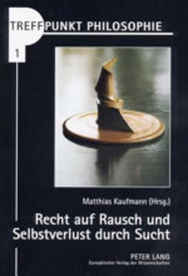 Recht Auf Rausch Und Selbstverlust Durch Sucht: Vom Umgang Mit Drogen in Der Liberalen Gesellschaft  by  Matthias Kaufmann