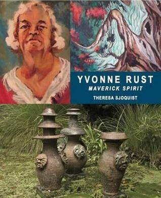 Yvonne Rust: Maverick Spirit  by  Theresa Sjoquist
