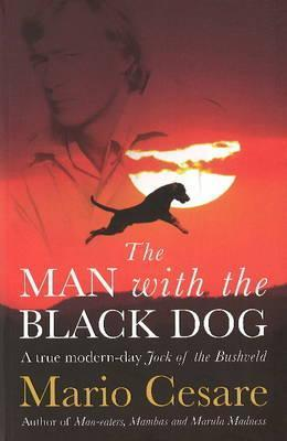 The Man With the Black Dog: A true modern-day Jock of the Bushveld  by  Mario Cesare