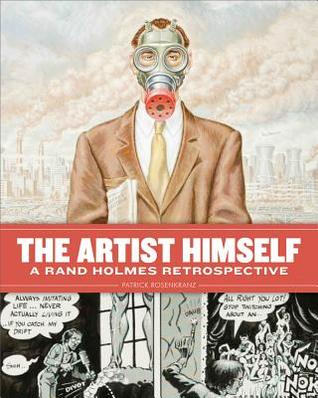 The Artist Himself: A Rand Holmes Retrospective  by  Patrick Rosenkranz
