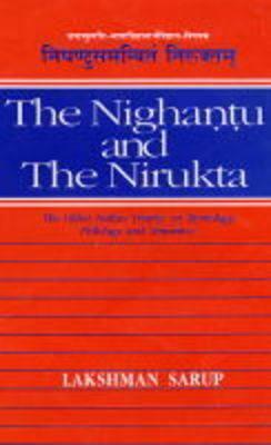 The Nighantu and The Nirukta of Sri Yaskacarya: The Oldest Indian Treatise on Etymology, Philology and Semantics Lakshman Sarup