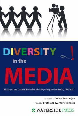 Diversity in the Media: History of the Cultural Diversity Advisory Group to the Media, 1992-2007 Anver Jeevanjee
