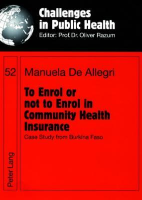 To Enrol or Not to Enrol in Community Health Insurance: Case Study from Burkina Faso  by  Manuela Allegri