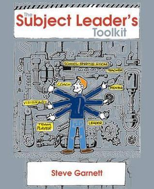 The Subject Leaders Toolkit: An Introduction to Leadership and Management  by  Steve Garnett