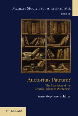 Auctoritas Patrum?: The Reception of the Church Fathers in Puritanism  by  Ann-Stephane Schaefer