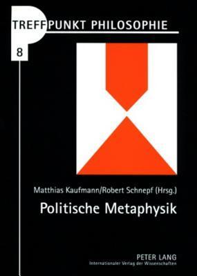 Politische Metaphysik: Die Entstehung Moderner Rechtskonzeptionen in Der Spanischen Scholastik  by  Matthias Kaufmann
