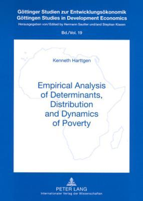 Empirical Analysis of Determinants, Distribution and Dynamics of Poverty  by  Kenneth Harttgen