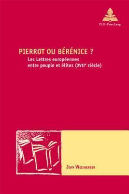 Pierrot Ou Berenice?: Les Lettres Europeennes Entre Peuple Et Elites (Xviie Siecle (Nouvelle Poetique Comparatiste) Jean Weisgerber