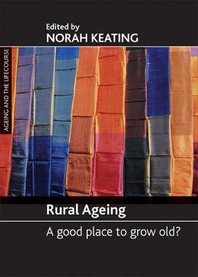 Rural Ageing: A Good Place to Grow Old? Norah Keating