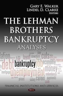 Lehman Brothers Bankruptcy: Analyses. Edited  by  Gary E. Walker, Lindel D. Clarke by Gary E Walker