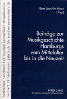 Beitraege Zur Musikgeschichte Hamburgs Vom Mittelalter Bis in Die Neuzeit Hans Joachim Marx
