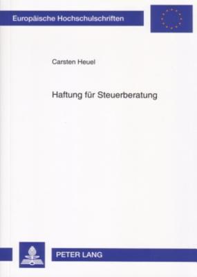 Haftung Fuer Steuerberatung: Eine Rechtsvergleichende Untersuchung Zum Deutschen Und Us-Amerikanischen Recht Carsten Heuel