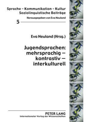 Jugendsprachen: Mehrsprachig - Kontrastiv - Interkulturell Eva Neuland