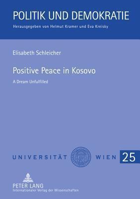 Positive Peace in Kosovo: A Dream Unfulfilled Elisabeth Schleicher