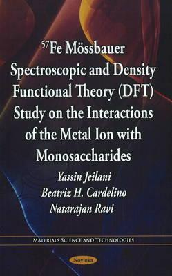 57fe Mssbauer Spectroscopic and Density Functional Theory (DFT) Study on the Interactions of the Metal Ion with Monosaccharides Yassin Jeilani