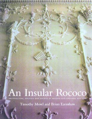 Insular Rococo: Architecture, Politics, and Society in Ireland and England 1710-1770  by  Brian Earnshaw